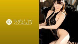 [259LUXU-1366] ラグジュTV 1355 美人読モがAV応募!スレンダーな身体に美巨乳が映える! 『セックスを人に見られるってどんな感覚なんだろう…』透明感抜群な美女が巨根のピストンでイキまくる姿は必見!